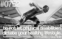 To not let physical disabilities dictate your healthy lifestyle.