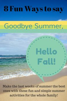 Goodbye Summer, Hello Fall! 8 Fun and simple activities to make the last weeks of summer the best weeks of summer!