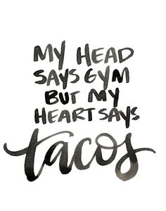 My head says gym, but my heart says tacos!
