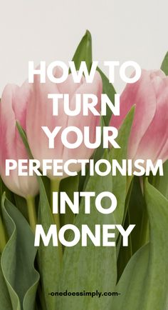 4 Practical Ways to Turn Your Perfectionism Into Money #makemoney