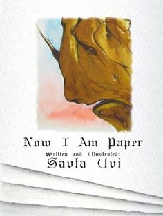 Now I Am Paper (a hardcover edition of a children's book by Uvi Poznansky)