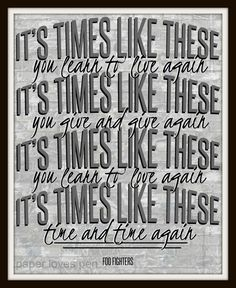 Foo Fighters song lyric art, Times Like These song lyric print art, lyric Art Quote 8X10, 11x14 Typography Poster Print