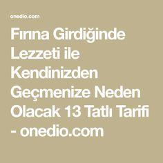 Fırına Girdiğinde Lezzeti ile Kendinizden Geçmenize Neden Olacak 13 Tatlı Tarifi - onedio.com