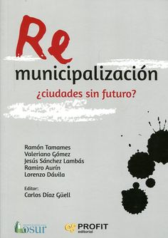 Remunicipalización : ¿Ciudades sin futuro? / Ramón Tamames...[et al.] ;editor, Carlos Díaz Güell