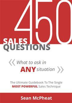 450 Sales Questions   The Single Most Powerful Sales Technique