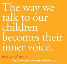 The Way we Talk to Our Children Becomes their Inner Voice.  Wow.  This article has some tips for talking with teens.
