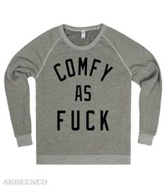 Comfy As Fuck   Comfy as hell! try this sweatshirt and you will not regret! #Skreened