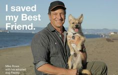 "Mike Rowe ""the dirtiest man on TV"" shows he has a soft spot for four legged orphans. - repinned by CatGenie"