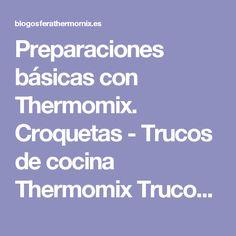 Preparaciones básicas con Thermomix. Croquetas - Trucos de cocina Thermomix Trucos de cocina Thermomix