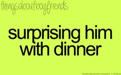 Surprising him with dinner. Things About Boyfriends Message For Boyfriend, Perfect Boyfriend, Boyfriend Goals, Boyfriend Quotes, Future Boyfriend, Perfect Guy, Dinner Quotes, Quotes To Live By, Me Quotes