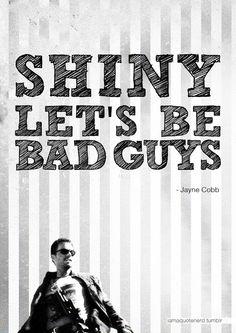"Firefly: ""Shiny, let's be bad guys."""