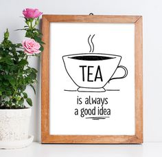 Tea Print Tea is always a good idea Printable Poster by ArtCoStore