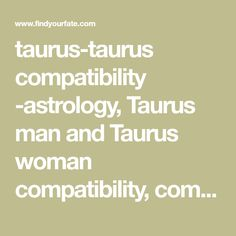 taurus-taurus compatibility -astrology, Taurus man and Taurus woman  compatibility, compatibility, love, romance, sex, taurus, taurus, gemini,  cancer, leo, ...