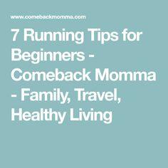 7 Running Tips for Beginners - Comeback Momma - Family, Travel, Healthy Living