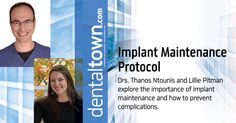 Drs. Thanos Ntounis and Lillie Pitman explore the importance of implant maintenance and how to prevent complications.
