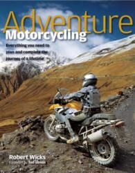 Adventure Motorcycling by Robert Wicks --  Outdoor enthusiasts thinking of trying adventure motorcycling will be inspired, invigorated and informed by this expert manual which covers every aspect of the trip, including practicalities (cost, personal fitness, how long you can be away from home), choosing the right bike, equipment, clothing, legal documentation, riding techniques, maintenance, navigation and emergencies.