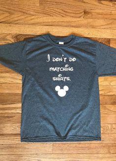 I Don't Do Matching Shirts, Vacation Shirt, Disney, Family Vacation, Adult Shirt, Teenager Shirt