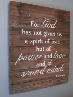 """""""For God has not given us a spirit of fear, but of power and love and of sound mind."""" - 2 Timothy 1:7"""