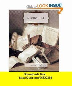A Dogs Tale (9781463722425) Mark Twain , ISBN-10: 1463722427  , ISBN-13: 978-1463722425 ,  , tutorials , pdf , ebook , torrent , downloads , rapidshare , filesonic , hotfile , megaupload , fileserve