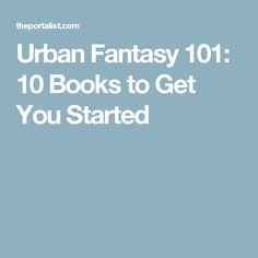 Urban Fantasy 101: 10 Books to Get You Started