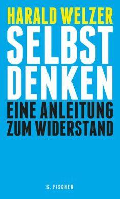 Welzer-Cover-Selbst-Denken-klein1 in Selbst denken - Harald Welzer sagt wie (und was)
