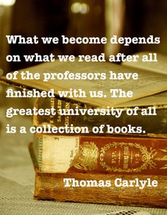What we become depends on what we read after all of the professors have finished with us.