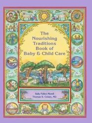 The Nourishing Traditions Book of Baby & Child Care by Sally Fallon Morell and Thomas Cowan, MD. This one is sure to become a classic!