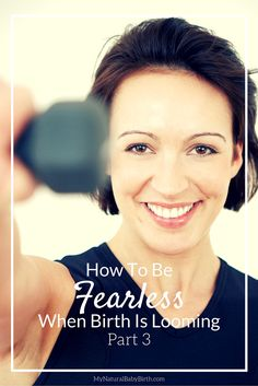 How To Be Fearless By Accepting - Picture in your mind that you're in labor.  What are you immediate thoughts?  http://mynaturalbabybirth.com/how-to-be-fearless-when-birth-is-looming-part-3