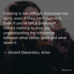 Cooking is not difficult. Everyone has taste, even if they don't realize it. Even if you're not a great chef, there's nothing to stop you understanding the difference between what tastes good and what doesn't. New Cooking, Kindness Quotes, New Me, Work Quotes, Make It Work, Getting Old, Love Story, Finding Yourself, How To Become