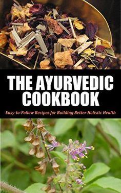 Ayurvedic Cookbook For Beginners: Easy-to-Follow Recipes for Building Better Holistic Health (Ayurvedic cookbook, Ayurvedic home remedies, Ayurveda, Ayurvedic ... Ayurvedic self healing, Ayurvedic 1) by Jennifer Jones, http://www.amazon.com/dp/B00LG3AKQE/ref=cm_sw_r_pi_dp_0IN1tb146RK82