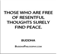 ''Those who are free of resentful thoughts surely find peace.'' - Buddha - http://buddhaphilosophy.com/?p=343