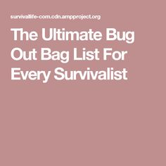 The Ultimate Bug Out Bag List For Every Survivalist