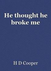 Read He thought he broke me Poem by H D Cooper. Read the poem free on Booksie. Rip Poems, Trust Poems, Fantasy Short Stories, I Dont Need You, You Poem, Literary Fiction, Poetry Poem, He Loves Me, Deceit