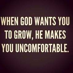 If this is true, and I believe it is, then God has me in a constant state of growth.