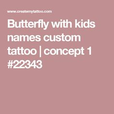 Butterfly with kids names custom tattoo   concept 1 #22343