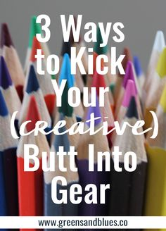 3 Ways to Kick Your (Creative) Butt Into Gear from Greens & Blues Co. Click through to enroll in a course on creativity and learning.