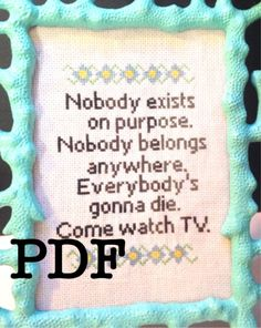 Rick and Morty Cross Stitch Pattern Nobody Exists on Purpose, Nobody Belongs Anywhere, Everybody's Gonna Die. Come Watch TV. by CrossStitchedSass on Etsy https://www.etsy.com/listing/264474555/rick-and-morty-cross-stitch-pattern