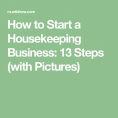 How to Start a Housekeeping Business: 13 Steps (with Pictures)