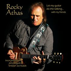 Let My Guitar Do The Talking... With My Friends from 14.99 Physical CD sent in the mail. Album includes special appearances by John Mayall and Smokin' Joe Kubek. Released in 2014 on CherryBurst Records.  #RockyAthas