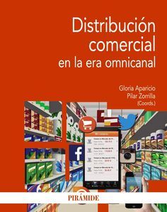 Distribución comercial en la era omnicanal / coordinadoras, Gloria Aparicio, Pilar Zorrilla ; [autores, Gloria Aparicio y otros]