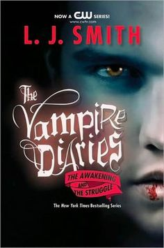 The Awakening and the Struggle - Books 1 & 2 of the Vampire Diaries by L.J. Smith. I READ THIS TWICE!
