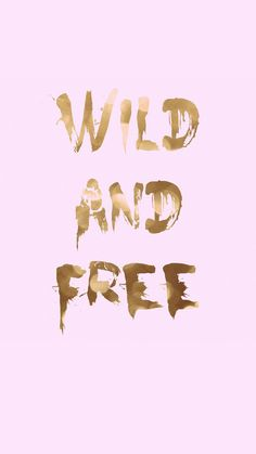 Gold Wild and Free iPhone Wallpaper
