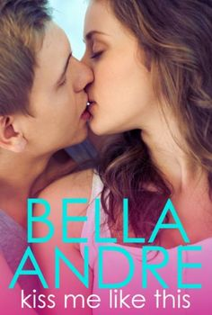 Kiss Me Like This: The Morrisons eBook: Bella Andre: Amazon.co.uk: Kindle Store