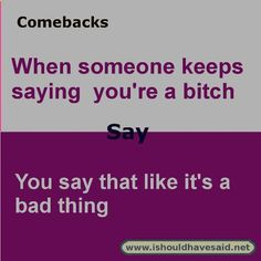 this comeback if someone calls you a bitch. Check out out our top ten comeback lists Funny Insults And Comebacks, Witty Insults, Savage Comebacks, Snappy Comebacks, Clever Comebacks, Funny Comebacks, Comebacks Sassy, Rude Quotes, Sassy Quotes
