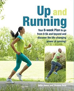 Up and Running: Your 8-week plan to go from 0-5k and beyond and discover the life-changing power of running