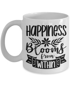 Inspirational quote coffee mug, Happiness Blooms from Within, gift for her, affirmation quote, gift for mom, gift for sister