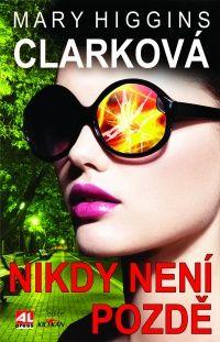 Nikdy není pozdě - Mary Higgins Clark #alpress #maryhigginsclark #detektivka #knihy #bestseller