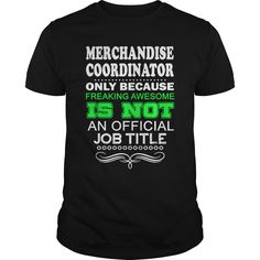 MERCHANDISE COORDINATOR ONLY BECAUSE FREAKING AWESOME IS NOT AN OFFICIAL JOB TITLE T-Shirts, Hoodies. BUY IT NOW ==► Funny Tee Shirts