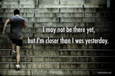 I may not be there yet, but I'm closer than I was yesterday. #Cosign
