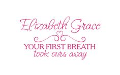 Your First Breath Took Ours Away Personalized Name Vinyl Wall Decal Quote Saying Poem for Boy Girl Baby Nursery 19H x 35W via Etsy